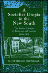 link to catalog page BRUNDAGE, A Socialist Utopia in the New South