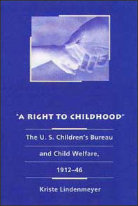 Cover for LINDENMEYER: A Right to Childhood: The U.S. Children's Bureau and Child Welfare, 1912-46