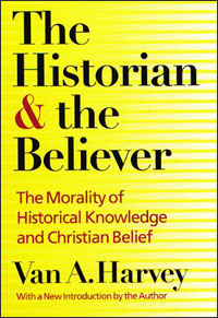 Cover for HARVEY: The Historian and the Believer: The Morality of Historical Knowledge and Christian Belief