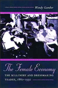 Cover for GAMBER: The Female Economy: The Millinery and Dressmaking Trades, 1860-1930