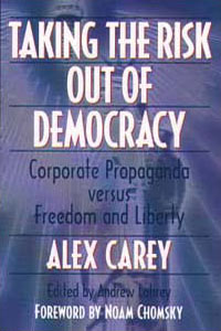 Cover for CAREY: Taking the Risk Out of Democracy: Corporate Propaganda versus Freedom and Liberty