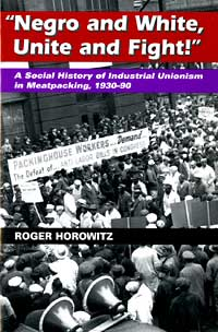 Cover for HOROWITZ: Negro and White, Unite and Fight!: A Social History of Industrial Unionism in Meatpacking, 1930-90. Click for larger image