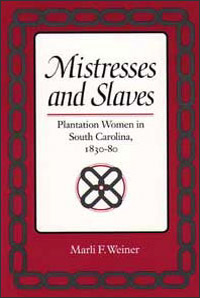 Cover for WEINER: Mistresses and Slaves: Plantation Women in South Carolina, 1830-80