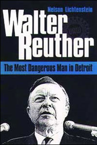 Cover for LICHTENSTEIN: Walter Reuther: The Most Dangerous Man in Detroit