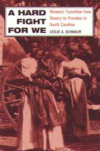 Cover for SCHWALM: A Hard Fight for We: Women's Transition from Slavery to Freedom in South Carolina