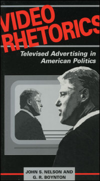 Cover for NELSON: Video Rhetorics: Televised Advertising in American Politics. Click for larger image