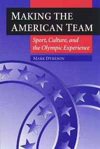 Cover for DYRESON: Making the American Team: Sport, Culture, and the Olympic Experience