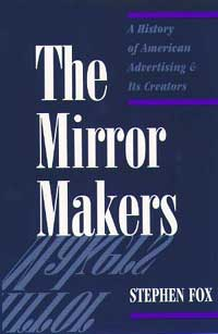 Cover for FOX: The Mirror Makers: A History of American Advertising and Its Creators