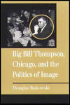 link to catalog page BUKOWSKI, Big Bill Thompson, Chicago, and the Politics of Image
