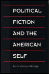 link to catalog page, Political Fiction and the American Self