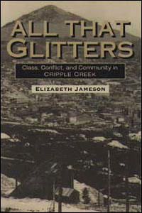 Cover for JAMESON: All That Glitters: Class, Conflict, and Community in Cripple Creek