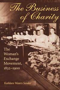 Cover for SANDER: The Business of Charity: The Woman's Exchange Movement, 1832-1900