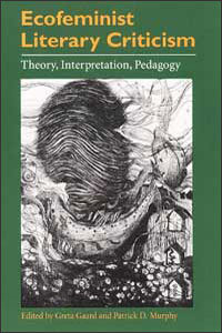 Cover for GAARD: Ecofeminist Literary Criticism: Theory, Interpretation, Pedagogy