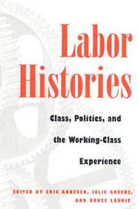 Cover for ARNESEN: Labor Histories: Class, Politics, and the Working-Class Experience
