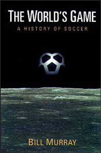 Cover for MURRAY: The World's Game: A History of Soccer