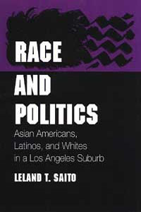 Cover for SAITO: Race and Politics: Asian Americans, Latinos, and Whites in a Los Angeles Suburb