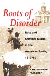 Cover for WALDREP: Roots of Disorder: Race and Criminal Justice in the American South, 1817-80