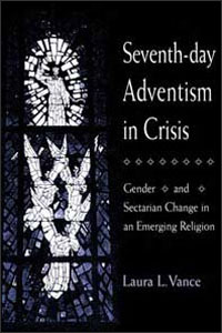 Cover for VANCE: Seventh-day Adventism in Crisis: Gender and Sectarian Change in an Emerging Religion
