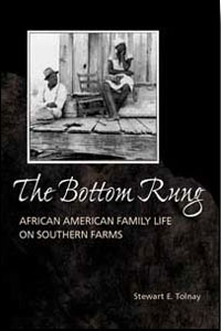 Cover for TOLNAY: The Bottom Rung: African American Family Life on Southern Farms