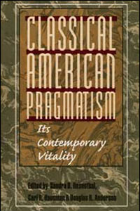 Cover for ROSENTHAL: Classical American Pragmatism: Its Contemporary Vitality