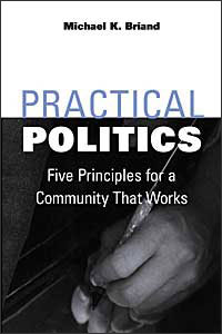 Cover for BRIAND: Practical Politics: Five Principles for a Community That Works
