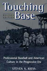 Cover for RIESS: Touching Base: Professional Baseball and American Culture in the Progressive Era