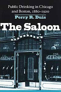 Cover for DUIS: The Saloon: Public Drinking in Chicago and Boston, 1880-1920