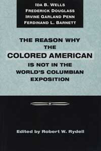 Cover for RYDELL: The Reason Why the Colored American Is Not in the World's Columbian Exposition: The Afro-American's Contribution to Columbian Literature