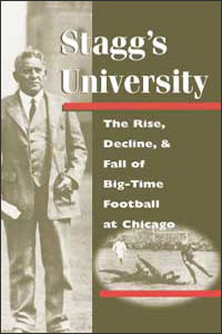 Cover for LESTER: Stagg's University: The Rise, Decline, and Fall of Big-Time Football at Chicago