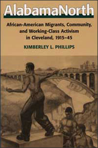 Cover for PHILLIPS: AlabamaNorth: African-American Migrants, Community, and Working-Class Activism in Cleveland, 1915-45