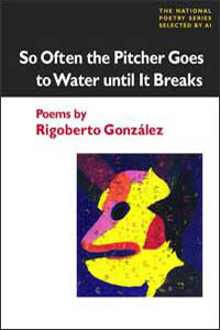 Cover for GONZÁLEZ: So Often the Pitcher Goes to Water Until It Breaks: Poems