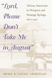 Cover for ARMSTEAD: Lord, Please Don't Take Me in August: African-Americans in Newport and Saratoga Springs, 1870-1930