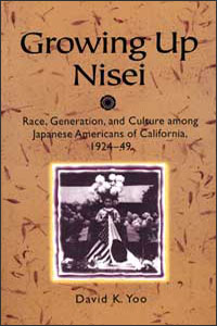 Cover for YOO: Growing Up Nisei: Race, Generation, and Culture among Japanese Americans of California, 1924-49