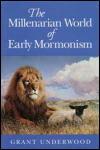 link to catalog page UNDERWOOD, The Millenarian World of Early Mormonism
