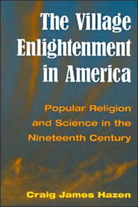 Cover for HAZEN: The Village Enlightenment in America: Popular Religion and Science in the Nineteenth Century