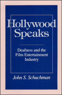 Cover for SCHUCHMAN: Hollywood Speaks: Deafness and the Film Entertainment Industry. Click for larger image