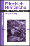 link to catalog page STRONG, Friedrich Nietzsche and the Politics of Transfiguration (expanded ed.)