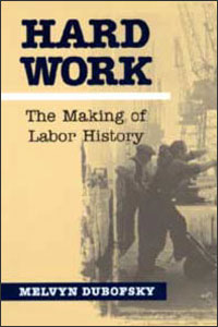 Cover for DUBOFSKY: Hard Work: The Making of Labor History