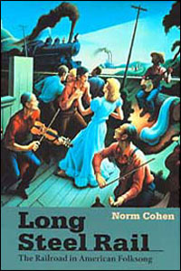 Cover for COHEN: Long Steel Rail: The Railroad in American Folksong (2d ed.)