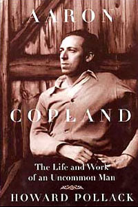 Cover for POLLACK: Aaron Copland: The Life and Work of an Uncommon Man