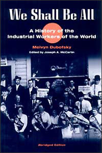 Cover for DUBOFSKY: We Shall Be All: A History of the Industrial Workers of the World (abridged ed.)