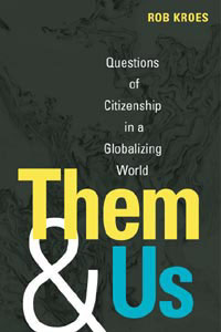 Cover for KROES: Them and Us: Questions of Citizenship in a Globalizing World