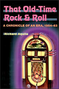 Cover for AQUILA: That Old-Time Rock & Roll: A Chronicle of an Era, 1954-63