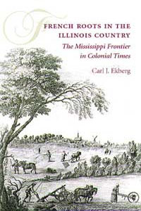 Cover for EKBERG: French Roots in the Illinois Country: The Mississippi Frontier in Colonial Times