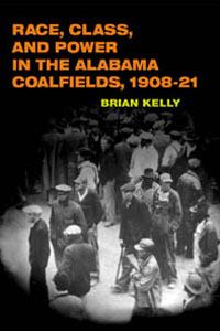 Cover for KELLY: Race, Class, and Power in the Alabama Coalfields, 1908-21