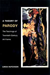 Cover for HUTCHEON: A Theory of Parody: The Teachings of Twentieth-Century Art Forms