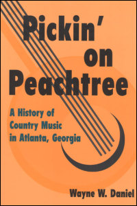 Cover for DANIEL: Pickin' on Peachtree: A History of Country Music in Atlanta, Georgia. Click for larger image
