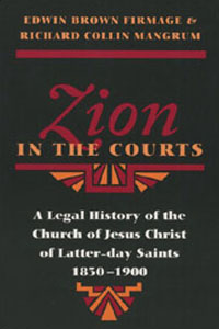 Cover for FIRMAGE: Zion in the Courts: A Legal History of the Church of Jesus Christ of Latter-day Saints, 1830-1900