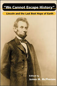 Cover for MCPHERSON: We Cannot Escape History: Lincoln and the Last Best Hope of Earth