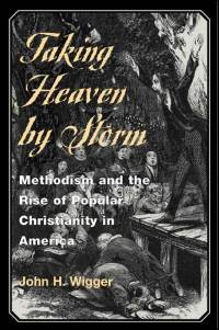 Cover for WIGGER: Taking Heaven by Storm: Methodism and the Rise of Popular Christianity in America. Click for larger image